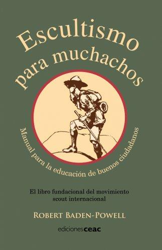 Escultismo para muchachos: Manual para la educación de buenos ciudadanos / El libro fundacional del movimie (EDUCACION)