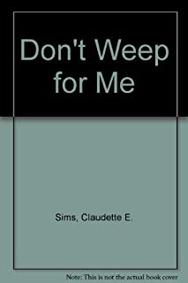 Don't Weep for Me