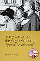 Jimmy Carter and the Anglo-American Special Relationship (Edinburgh Studies in Anglo-American Relations)