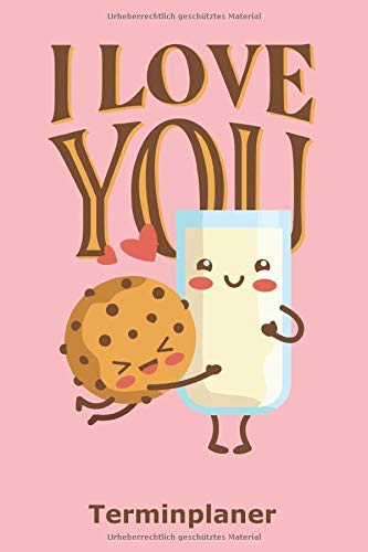 I love you: Terminplaner für Verliebte  Sei der Keks zu meiner Milch   Geschenk nicht nur zum Valentinstag   Kalender mit 124 Seiten   A5-Format (6x9 Zoll)