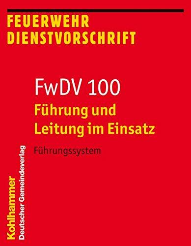Führung und Leitung im Einsatz (FwDV 100): Führungssystem (Feuerwehr-Dienstvorschriften (FWDV), 100, Band 100)