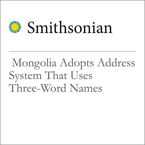 Mongolia Adopts Address System That Uses Three-Word Names audiobook cover art