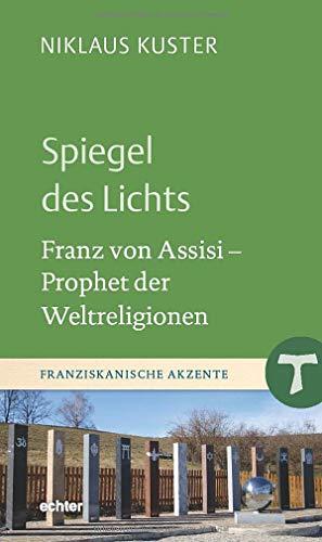 Spiegel des Lichts: Franz von Assisi - Prophet der Weltreligionen (Franziskanische Akzente)