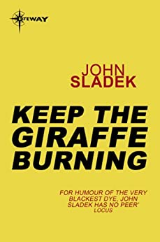 Keep The Giraffe Burning by [John Sladek]