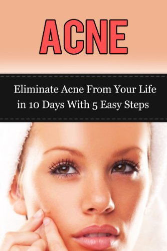 Acne: Eliminate Acne From Your Life in 10 Days With 5 Easy Steps (acne, skin care, beauty care, essential oils, cleansing diet, facial fitness, hygiene care) (English Edition)