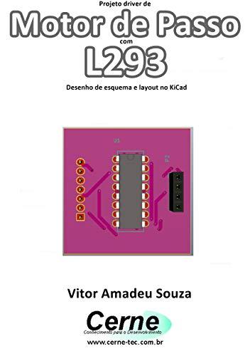 Projeto driver de Motor de Passo com L293 Desenho de esquema e layout no KiCad (Portuguese Edition)