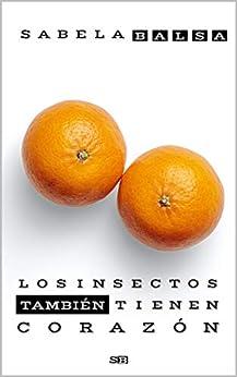 LOS INSECTOS TAMBIÉN TIENEN CORAZÓN (Spanish Edition) by [Sabela Balsa]
