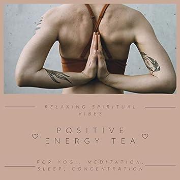 Positive Energy Tea - Relaxing Spiritual Vibes for Yogi, Meditation, Sleep, Concentration