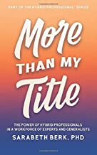 More Than My Title: The Power of Hybrid Professionals in a Workforce of Experts and Generalists (The Hybrid Professional S...