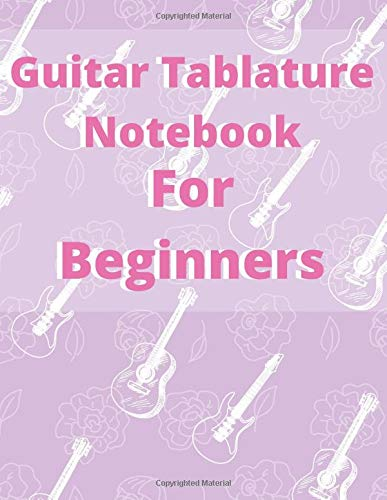 Guitar Tablature Notebook For Beginners: tabs journal for indie singer-songwriters  200 Pages Perfect for kids and adults