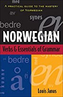 Norwegian Verbs & Essentials of Grammar: A Practical Guide to the Mastery of Norwegian (Verbs and Essentials of Grammar)