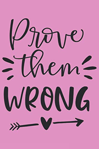 Prove Them Wrong: Journal Notebook 6x9 inch,100 Page Gift for :young girl friend ghost boys student dad daughter teacher grandma kids sister parents ... husband girlfriend And for everyone you love