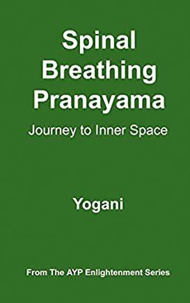 Spinal Breathing Pranayama - Journey to Inner Space (AYP Enlightenment Series Book 2) (English Edition)