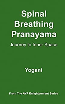 [Yogani]のSpinal Breathing Pranayama - Journey to Inner Space (AYP Enlightenment Series Book 2) (English Edition)