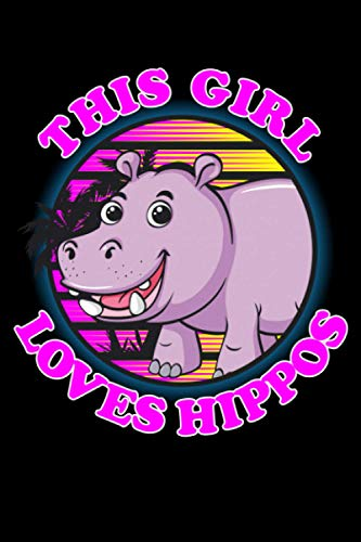 This Girl Loves Hippos: Hippopotamus or Hippo 6x9 Notebook, Journal or Diary Gift for Writing Down Daily Habits