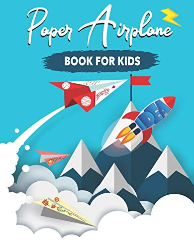 Paper Airplane Book for Kids: Fun & Easy Origami Airplanes Activity Book for Kids (Color, Fold and Fly!)