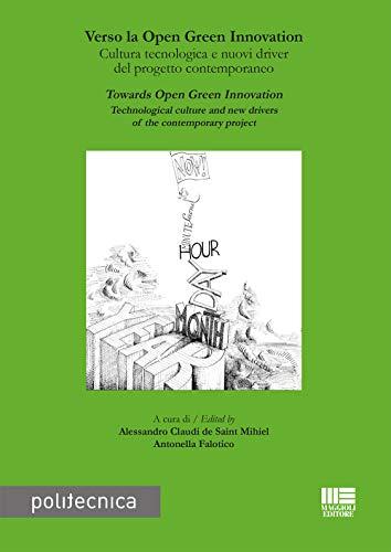 Verso la Open Green Innovation. Cultura tecnologica e nuovi driver del progetto contemporaneo-Towards Open Green Innovation. Technological culture and ... of the contemporary project. Ediz. bilingue