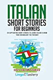 Italian Short Stories for Beginners: 20 Captivating Short Stories to Learn Italian & Grow Your Vocabulary the Fun Way! (Easy Italian Stories)
