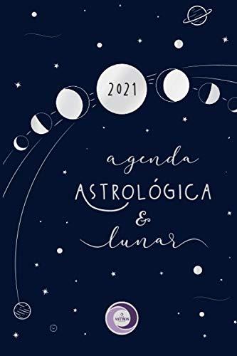 AGENDA ASTROLÓGICA Y LUNAR 2021: Los Astros Dicen