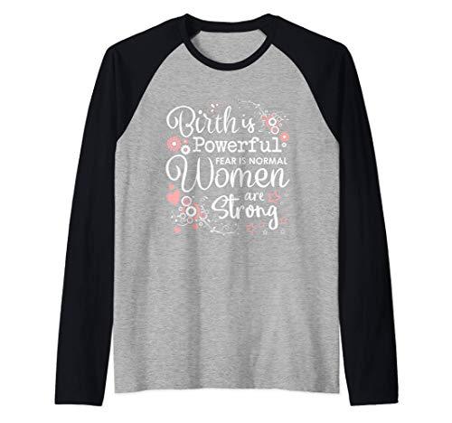 El nacimiento es poderoso Las mujeres son parteras fuertes Camiseta Manga Raglan