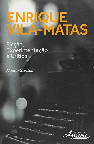 Enrique Vila-Matas. Ficção, Experimentação e Crítica