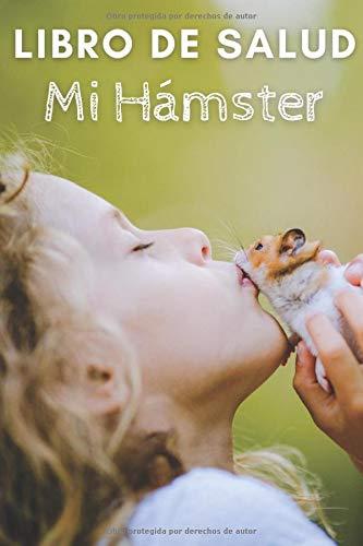 Mi Hámster : Libro De Salud: Libro de salud veterinaria, Cuaderno de seguimiento práctico para mi hámster, seguimiento de la evolución de peso, altura, vacuna, cuidados