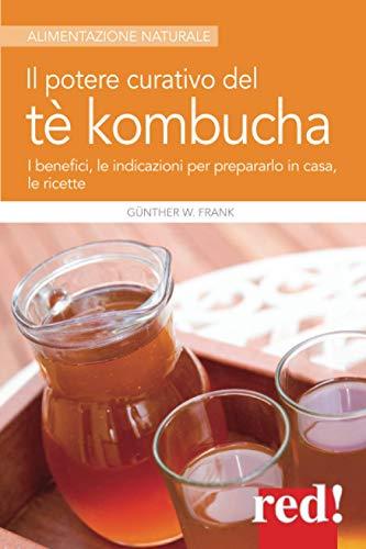 Il potere curativo del tè Kombucha: I benefici, le indicazioni per prepararlo in casa, le ricette
