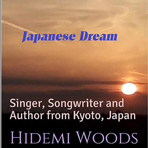 Japanese Dream: Singer, Songwriter and Author from Kyoto, Japan (Hidemi's Short Books, Volume 1)