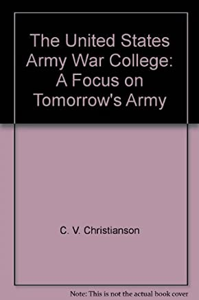 The United States Army War College: A Focus on Tomorrows Army