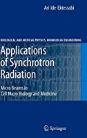 Applications of Synchrotron Radiation: Micro Beams in Cell Micro Biology and Medicine (Biological and Medical Physics, Biomedical Engineering)