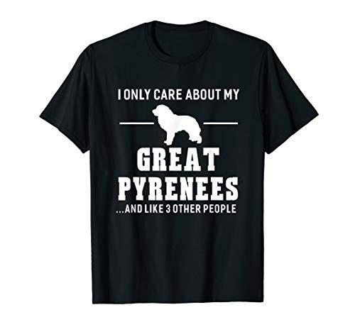 I Care About My Great Pyrenees Dog Breed Gift Dogs T-shirt