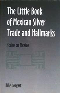 The Little Book of Mexican Silver Trade and Hallmarks: Hecho en Mexico