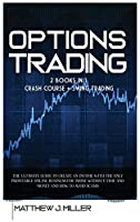 Options Trading: 2 Books In 1: Crash Course + Swing Trading. The Ultimate Guide To Create An Income With The Only Profitable Online Business For Those Without Time And Money And How To Avoid Scams