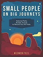 Small People on Big Journeys: National Parks Bucket Journal to Record All Your Visits