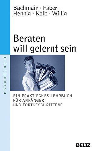 Beraten will gelernt sein: Ein praktisches Lehrbuch für Anfänger und Fortgeschrittene (Beltz Taschenbuch / Psychologie)