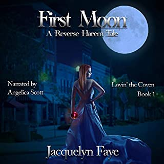 First Moon     A Reverse Harem Tale (Lovin' the Coven, Book 1)              By:                                                                                                                                 Jacquelyn Faye                               Narrated by:                                                                                                                                 Angelica Scott                      Length: 7 hrs     14 ratings     Overall 4.0