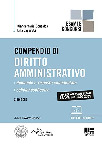 Compendio di Diritto Amministrativo - Esame di Stato 2021. Domande e Risposte Commentate + Schemi Esplicativi con espansione online