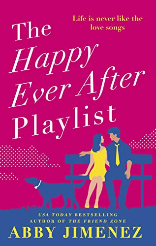 The Happy Ever After Playlist: 'Full of fierce humour and fiercer heart' Casey McQuiston, New York Times bestselling author of Red, White & Royal Blue by [Abby Jimenez]