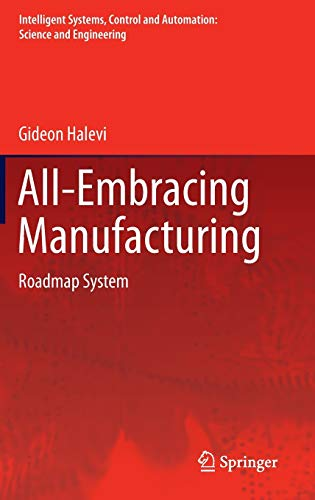 All-Embracing Manufacturing: Roadmap System (Intelligent Systems, Control and Automation: Science and Engineering, 59)