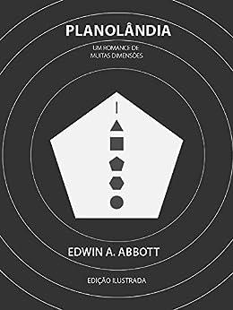 Planolândia: Um romance de muitas dimensões (Edição ilustrada) por [Edwin A. Abbott, Thiago Ferreira]