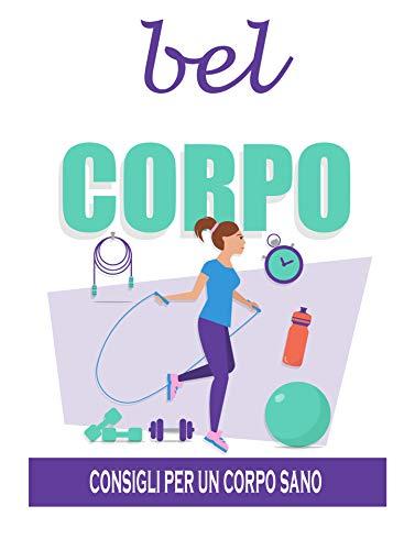 bel corpo: consigli per un corpo sano (Italian Edition)