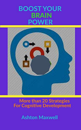 BOOST YOUR BRAIN POWER: More than 20 Strategies for Cognitive Development (Relationship and Self Development Books Book 8) (English Edition)
