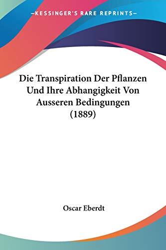 Die Transpiration Der Pflanzen Und Ihre Abhangigkeit Von Ausseren Bedingungen (1889)