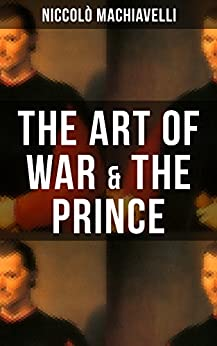 THE ART OF WAR & THE PRINCE: Two Machiavellian Masterpieces in one eBook by [Niccolò Machiavelli]