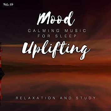Mood Uplifting - Calming Music For Sleep, Relaxation And Study, Vol. 29