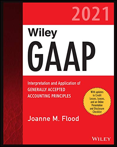 Wiley GAAP 2021: Interpretation and Application of Generally Accepted Accounting Principles Front Cover