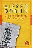 Die drei Sprünge des Wang-lun: Roman (Alfred Döblin, Werke in zehn Bänden, Band 10)