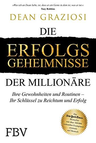 Die Erfolgsgeheimnisse der Millionäre: Ihre Gewohnheiten und Routinen – IHR Schlüssel zu Reichtum und Erfolg