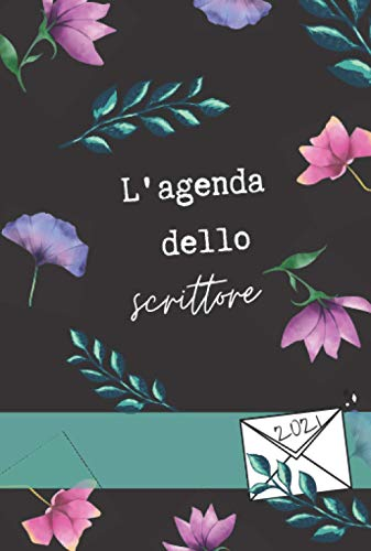 L'agenda dello scrittore 2021: Flowers edition