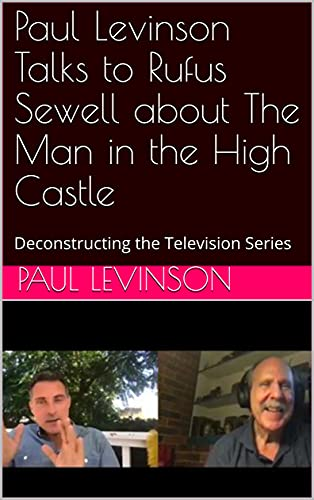 Paul Levinson Talks to Rufus Sewell about The Man in the High Castle: Deconstructing the Television Series (English Edition)